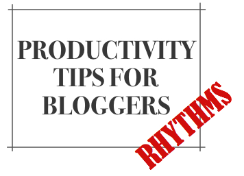 Productivity-Tips-Bloggers-Rhythms