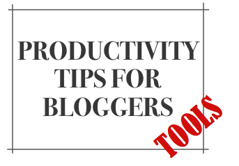 Productivity-Tips-Bloggers-Tools