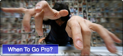 When To Go Pro