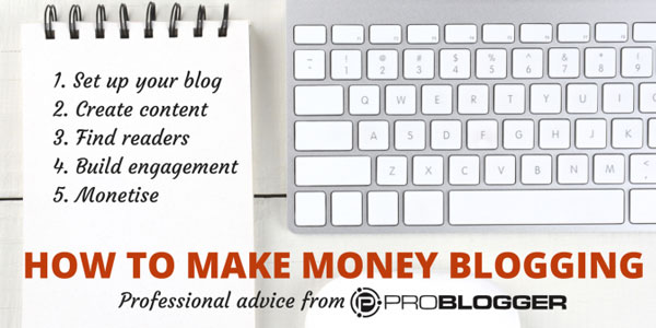 Make Money Blogging with ProBlogger