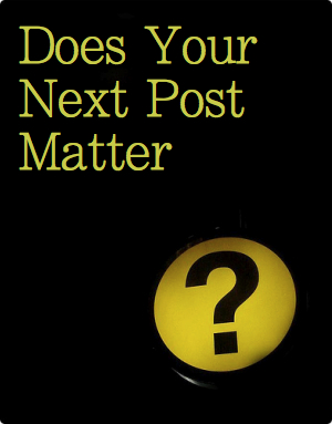 If your next blog post doesn't matter ? don't publish it until it does.