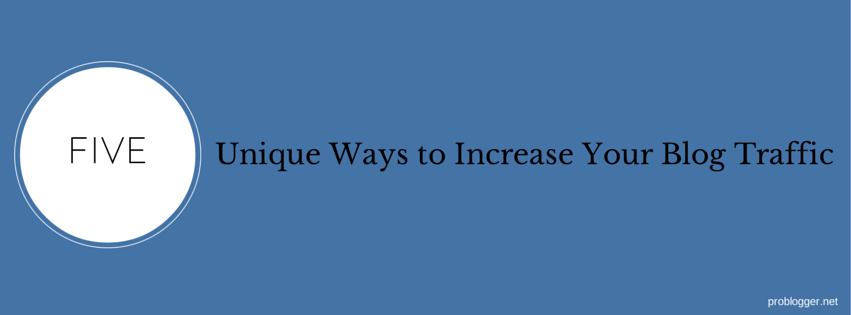 5 unique ways to increase your blog