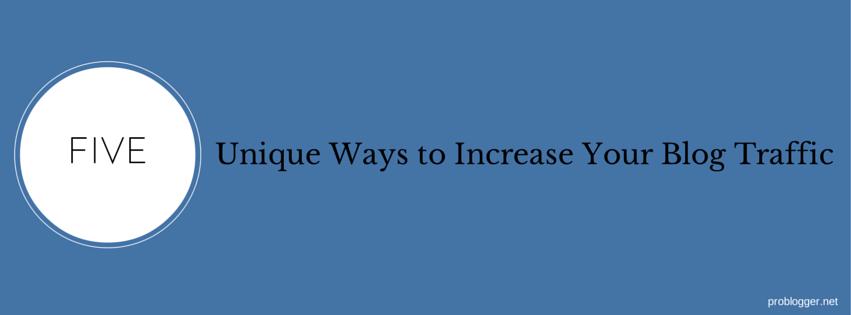 5 unique ways to increase your blog