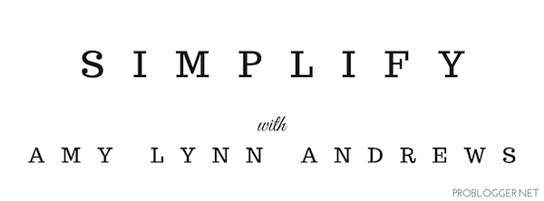 Simplify your blog with Amy Lynn Andrews on ProBlogger.net