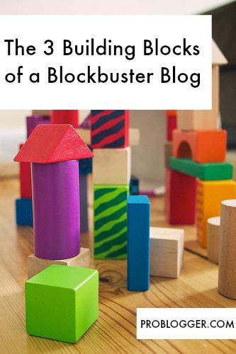 The 3 Building Blocks of a Blockbuster Blog