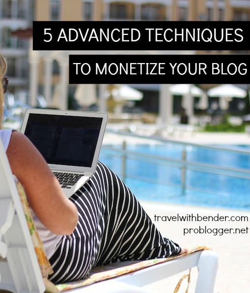 Have a blog and are thinking of earning an income with it? Erin Bender of Travel With Bender shares her 5 Advanced techniques to Monetize Your Blog on ProBlogger.net
