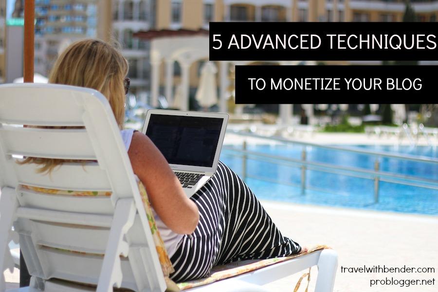 5 Advanced techniques to Monetize Your Blog on ProBlogger.net