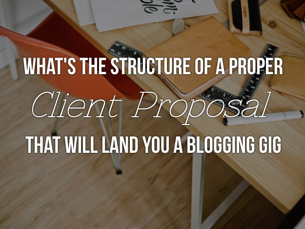 The Structure of a Proper Client Proposal That Will Land You a Blogging Gig