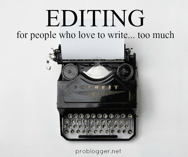 Do you love to write too much? We've got some solid tips for self-editing to help cut the waffle and write clean / problogger.net