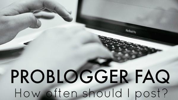 ProBlogger FAQ - How often should I post Darren gives his answer : problogger.net