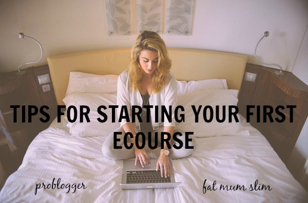 Tips-for-starting-your-first-ecourse-problogger.net_ Tips for Creating Your First eCourse