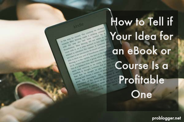 You've got a ton of ideas, but Darren's written about How to Tell if Your Idea for an eBook or Course Is a Profitable One on ProBlogger.net