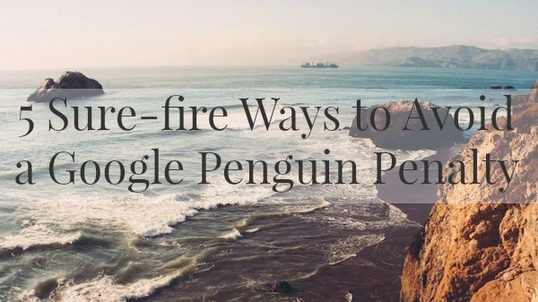 5 Sure-fire Ways to Avoid a Google Penguin Penalty (Which you REALLY don't want!) on ProBlogger.