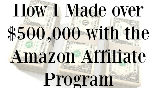 How I Made over $500,000 with the Amazon Affiliate Program - on ProBlogger.net