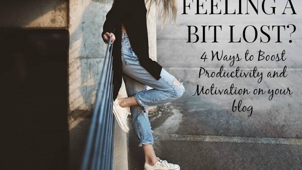 Feeling a bit lost? Here are 4 ways to boost productivity and motivation on your blog so you can get back in the game!