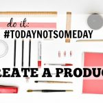 #TodayNotSomeday: Create a Product