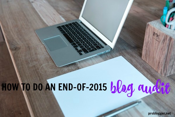 How to Do an End of 2015 Blog Audit: everything to set you up for a year of successful blogging