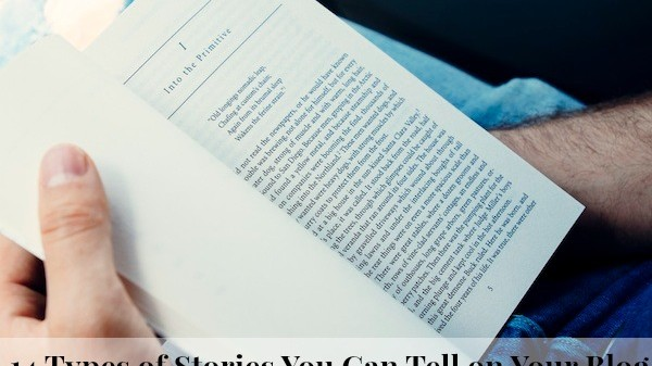 14 Types of Stories You Can Tell on Your Blog - never be stuck for a post idea again! On ProBlogger.net
