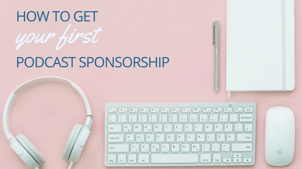 How to Get Your First Podcast Sponsorship