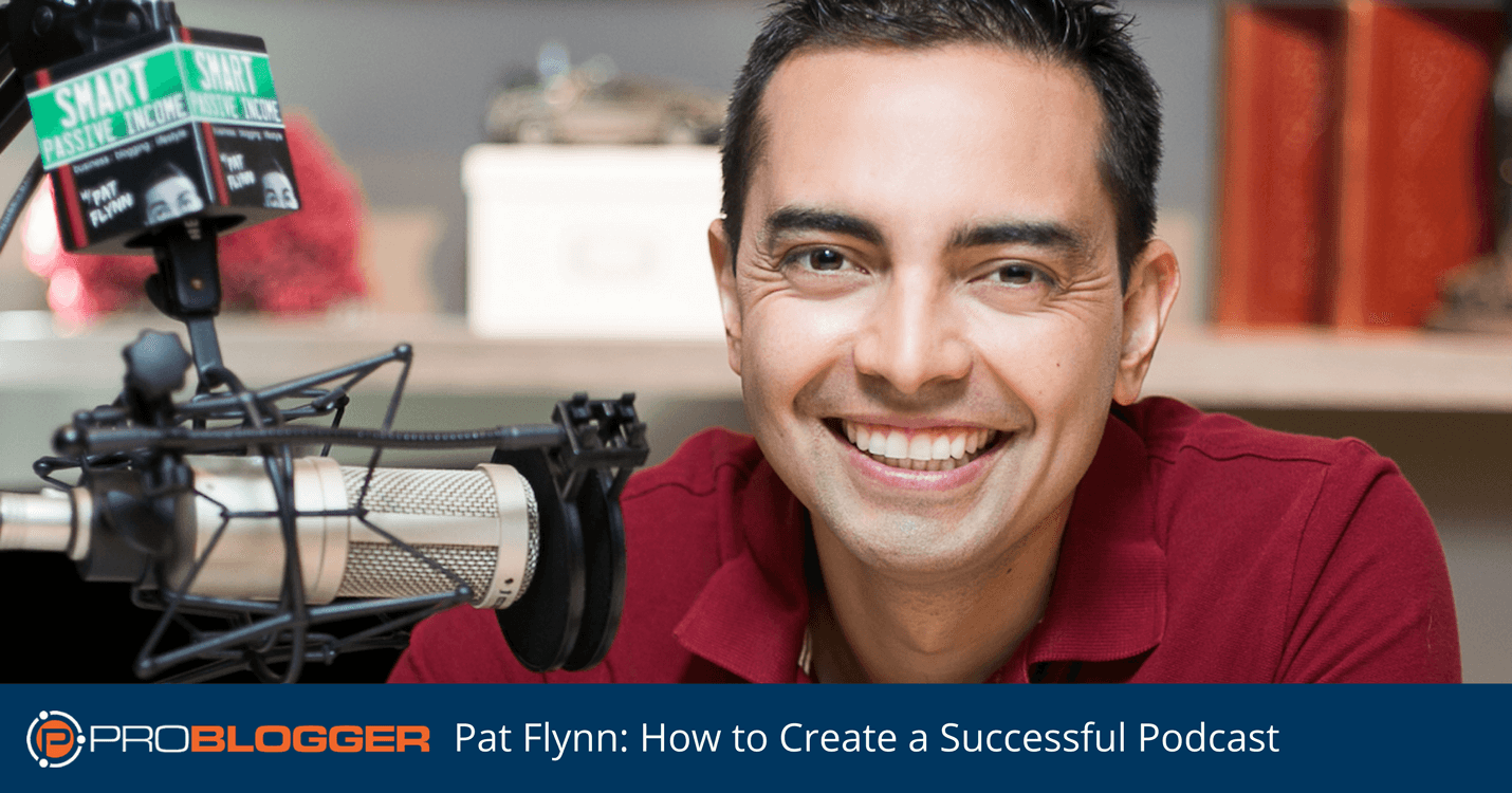 Pat Flynn How to Create a Successful Podcast