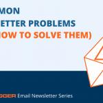 7 Common Newsletter Problems Solved