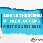 Behind the Scenes of ProBlogger's First Course Ever