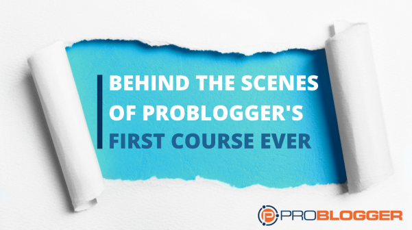 Behind the scenes of ProBlogger first course launch