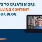 11 Ways to Create More Compelling Content for Your Blog